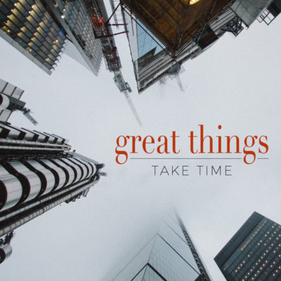 Great Thinks take Time