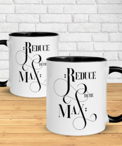 Reduce to the Max – Classy Mug